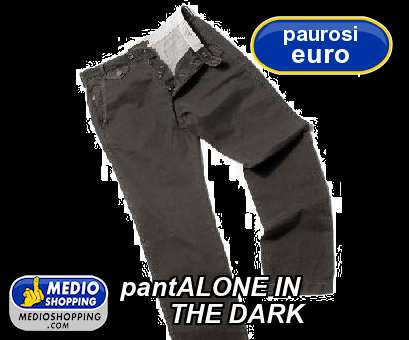 pantALONE IN        THE DARK