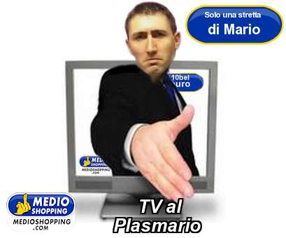 Medioshopping TV al     Plasmario