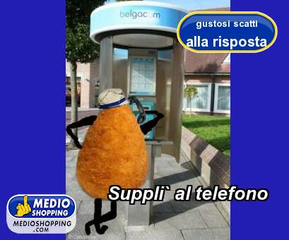 Suppli` al telefono
