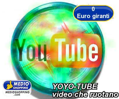 Medioshopping YOYO-TUBE video che ruotano