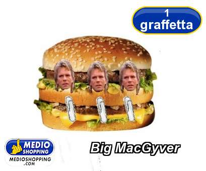 Medioshopping Big MacGyver