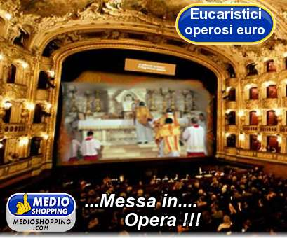 ...Messa in....         Opera !!!