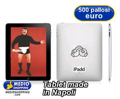 Medioshopping Tablet made  in Napoli