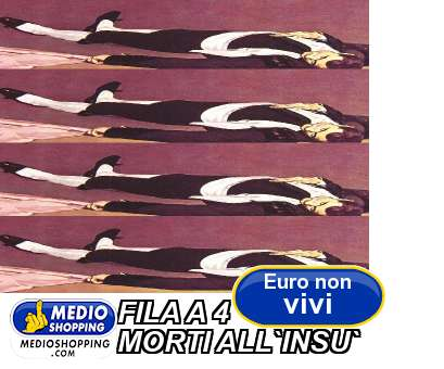 FILA A 4 MORTI ALL`INSU`