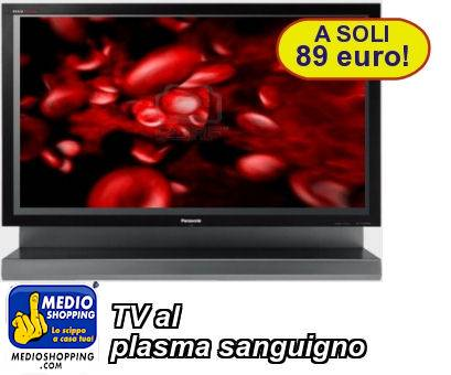 TV al  plasma sanguigno