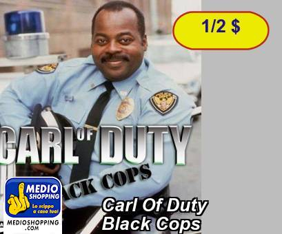 Carl Of Duty         Black Cops
