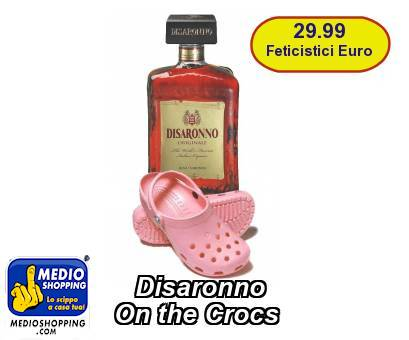 Disaronno   On the Crocs