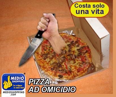 PIZZA AD OMICIDIO